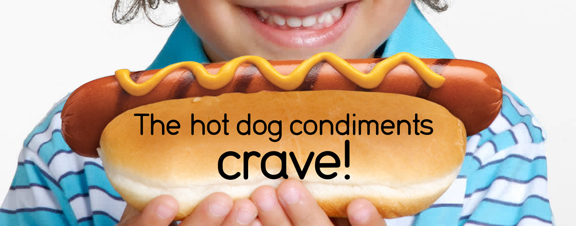 The hot dog condiments CRAVE!